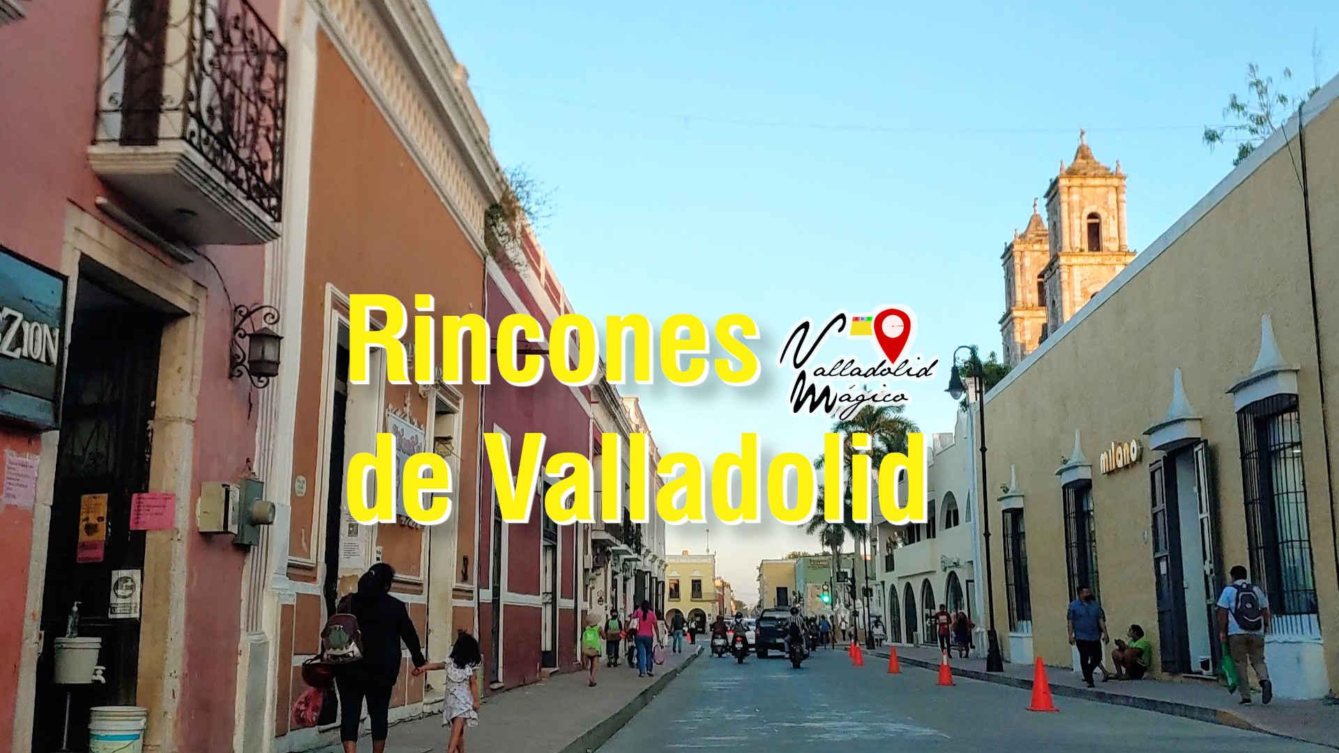 Rincones de Valladolid Yucatán.